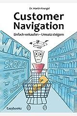 Customer Navigation: Einfach verkaufen & Umsatz steigern: Konkrete Tipps + wichtige Fakten für Online Marketing, e-Commerce, Usability, Handel & Verkauf Kindle Ausgabe