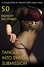 Tangled Into Sweet Submission: A Collection Of Explicit Dirty Adult Tales (English Edition)