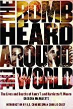 The Bomb Heard Around the World: The Lives and Deaths of Harry T & Harriette V Moore