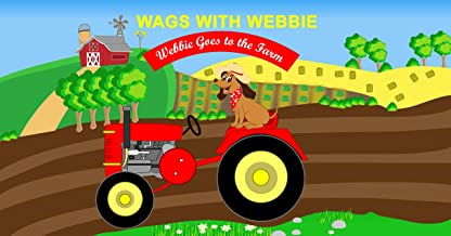 Wags With Webbie Book Series (Book 2): Webbie Goes to the Farm