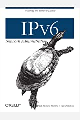 IPv6 Network Administration: Teaching the Turtle to Dance Kindle Edition