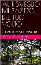 AL RISVEGLIO MI SAZIERO' DEL TUO VOLTO: ELEVAZIONI SUL MISTERO (LA TERRA PROMESSA Vol. 5) (Italian Edition)