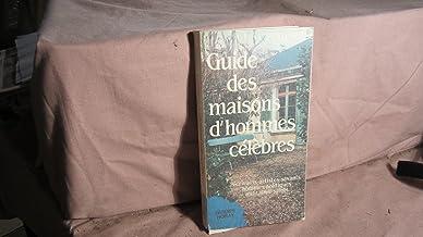 Guide des maisons d'hommes célébrés : ecrivains, artistes, savants, hommes politiques, militaires, s (Guides Horay)