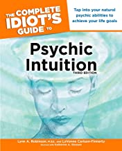 The Complete Idiot's Guide to Psychic Intuition, 3rd Edition: Tap into Your Natural Psychic Abilities to Achieve Your Life Goals