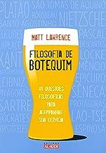Filosofia de botequim: 48 questões filosóficas para acompanhar sua cerveja