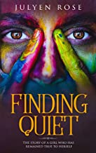 Finding Quiet: The story of a girl who has remained True to herself