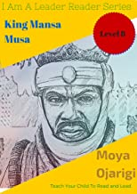 King Mansa Musa TIP: Teach Your Child To Read And Lead (I Am A Leader Reader Series Book 8)