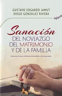 Sanación del noviazgo, del matrimonio y de la familia - Oraciones, rosario, reflexiones de bendición y de restauración