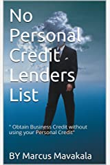 No Personal Credit Lenders List:Learn How To Obtain $250,000 Or More In Business Funding Without Harming Your Personal Credit (Corporate credit Secrets Revealed! Book 1) Kindle Edition
