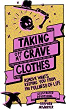 Taking Off My Grave Clothes (Illustrated Devotional): Remove What's Keeping You From The Fullness Of Life (English Edition)