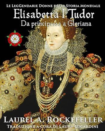 Elisabetta I Tudor: da principessa a Gloriana