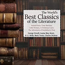 The World's Best Classics of the Literature: Animal Farm, Time Machine, Little Women, A Christmas Carol, The Adventures of...
