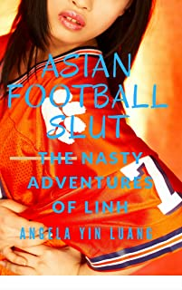 Asian Football Slut: The Nasty Adventures of Linh