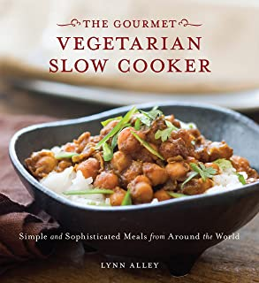 Gourmet Vegetarian Slow Cooker: Simple and Sophisticated Meals from Around the World [A Cookbook]