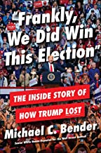 Frankly, We Did Win This Election: The Inside Story of How Trump Lost (English Edition)