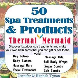 50 Spa Treatments and Products: A Soap & Spa Making Guide for Hobby or Business