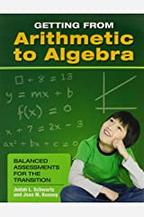 Getting from Arithmetic to Algebra: Balanced Assessments for the Transition (0) Paperback