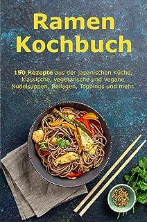 Ramen Kochbuch: 150 Rezepte aus der japanischen Küche, klas