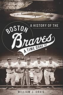 A History of the Boston Braves: A Time Gone By (Sports)