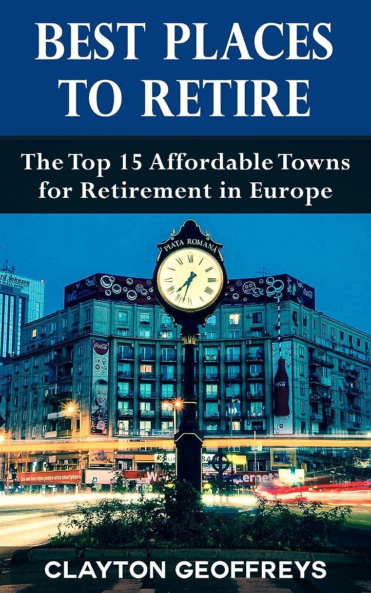 ワークショップかかわらずのBest Places to Retire: The Top 15 Affordable Towns for Retirement in Europe (Retirement Books) (English Edition)
