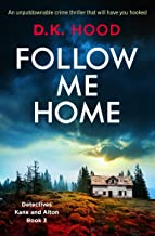 Follow Me Home: An unputdownable crime thriller that will have you hooked (Detectives Kane and Alton Book 3)