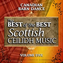 Canadian Barn Dance: The Best of the Best Scottish Ceilidh Music, Vol. 5