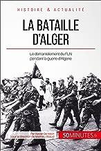 La bataille d'Alger: Le démentèlement du FLN pendant la guerre d'Algérie (Grandes Batailles t. 5) (French Edition)