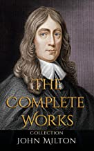 John Milton: The Complete Works Collection (Annotated) : Collection of Works Including Paradise Lost, Paradise Regained, The Poetical Works of John Milton, Milton's Comus, Areopagitica And More