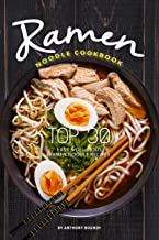 Ramen Noodle Cookbook: Top 30 Easy & Delicious Ramen Noodle Recipes (English Edition)