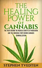 The Healing Power of Cannabis: The Truth Behind the Medical Benefits of Marijuana and the Shocking Story of Cannabis Crimi...