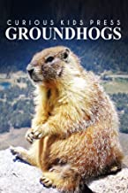 Groundhogs - Curious Kids Press: Kids book about animals and wildlife, Children's books 4-6 (English Edition)
