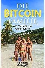 Die Bitcoin Familie: Wie Mut uns zum Glück führte (to ₿ or not to ₿) Kindle Ausgabe