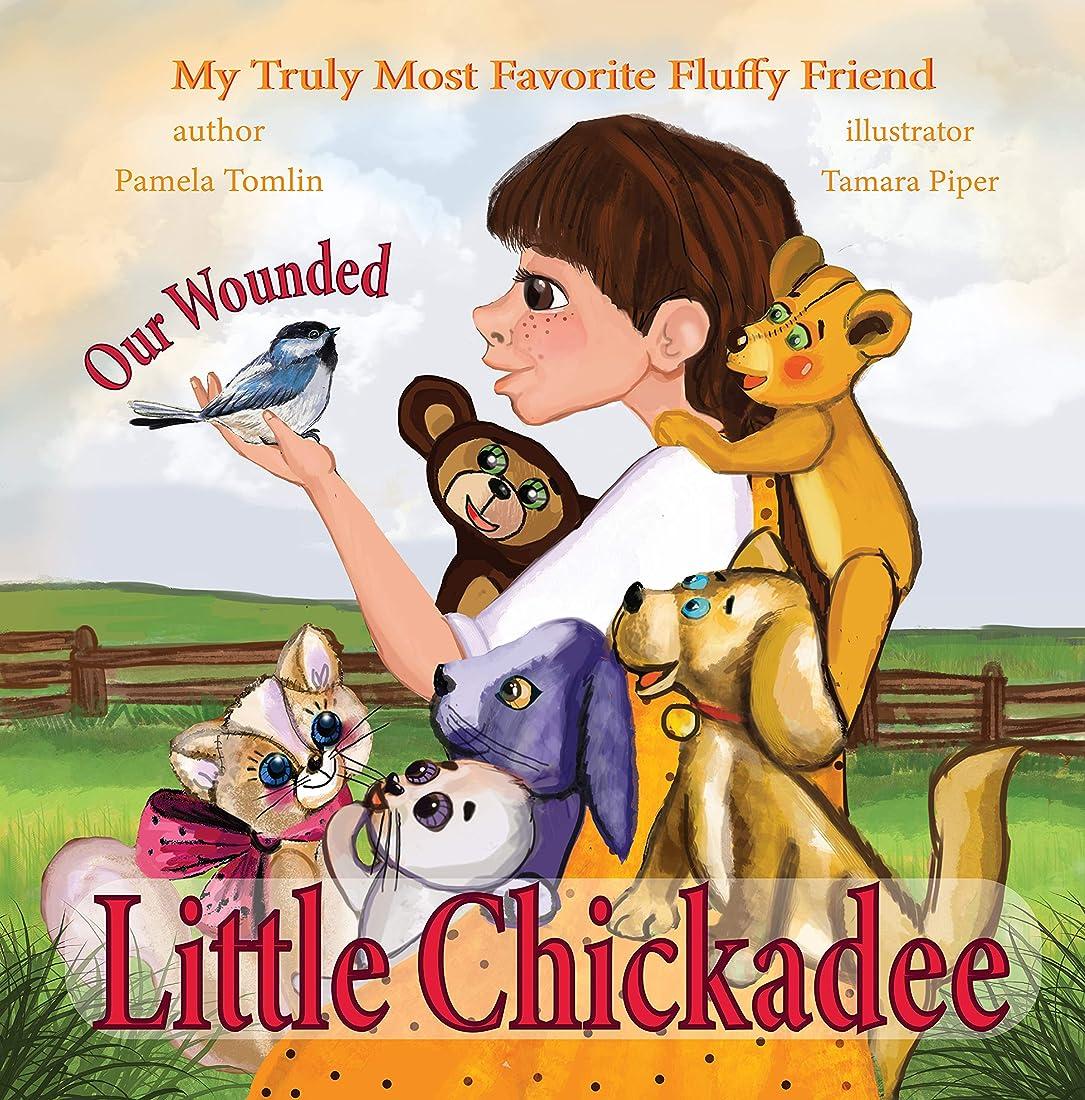 メタルライン継続中シャイニングOur Wounded Little Chickadee: The Value of Kindness and Compassion (My Truly Most Favorite Fluffy Friend Book 5) (English Edition)