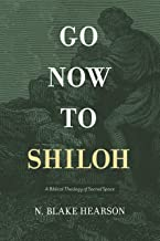 Go Now to Shiloh: A Biblical Theology of Sacred Space