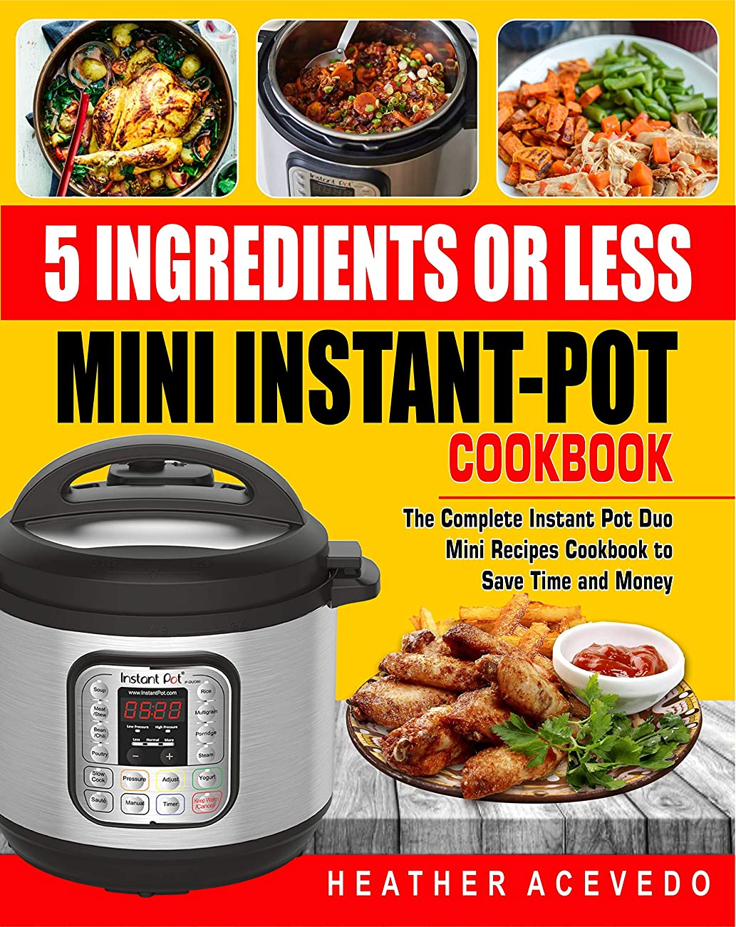 5 Ingredients or Less  Mini Instant Pot Cookbook: The Complete Instant Pot Duo Mini Recipes Cookbook to Save Time and Money- Instant Pot Recipes for Weight Loss and Health (English Edition)