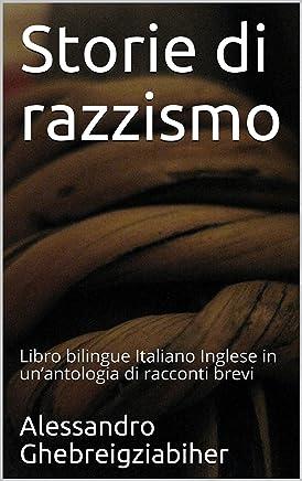 Storie di razzismo: Libro bilingue Italiano Inglese in un'antologia di racconti brevi (Libri bilingue Italiano Inglese: antologie di racconti brevi)