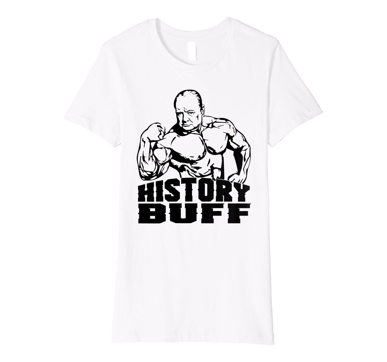 Winston Churchill History Buff Funny Gym Shirt Premium T-Shirt