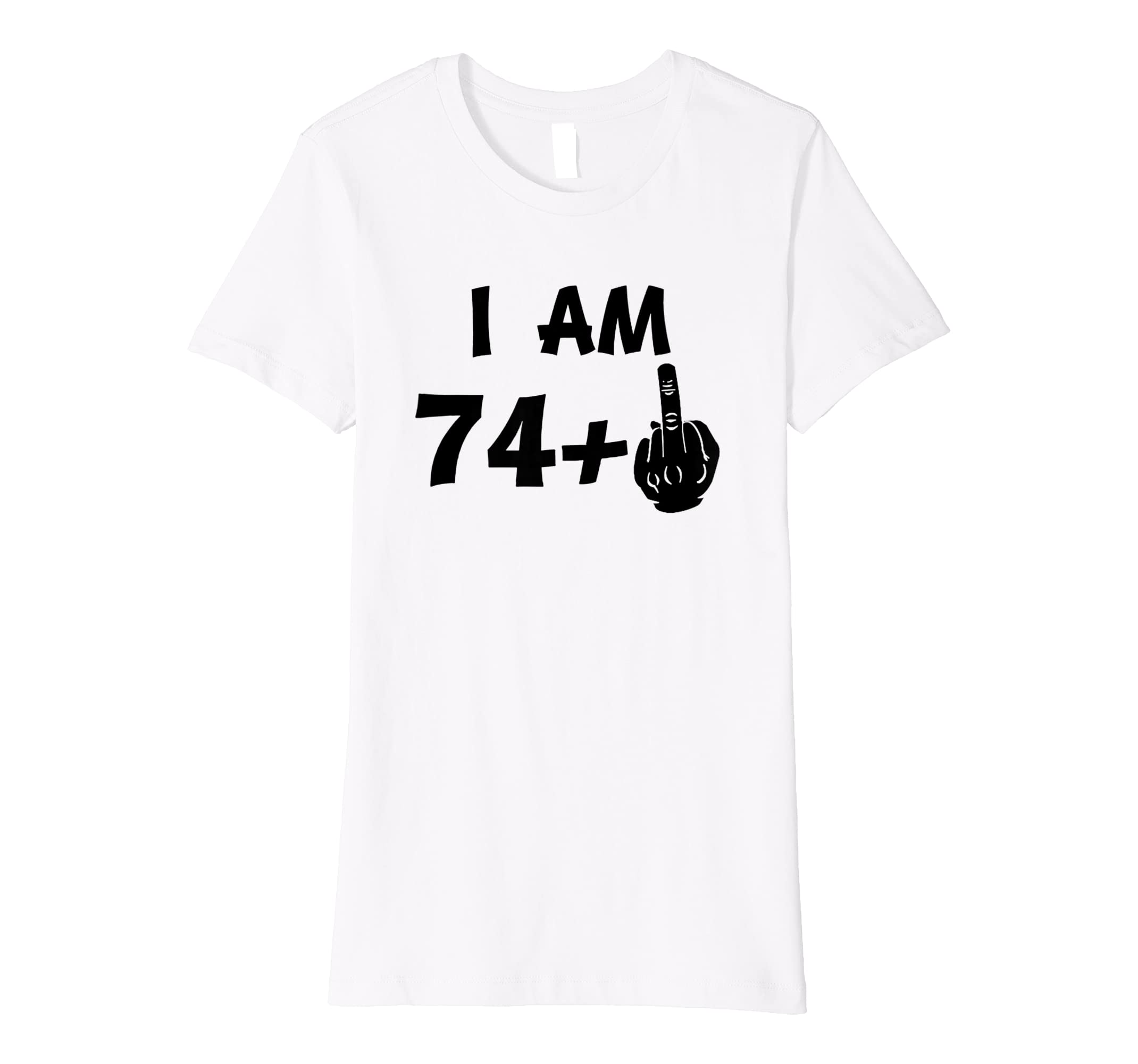Amazon I Am 74 Plus Middle Finger Funny 75th Birthday T Shirt Clothing