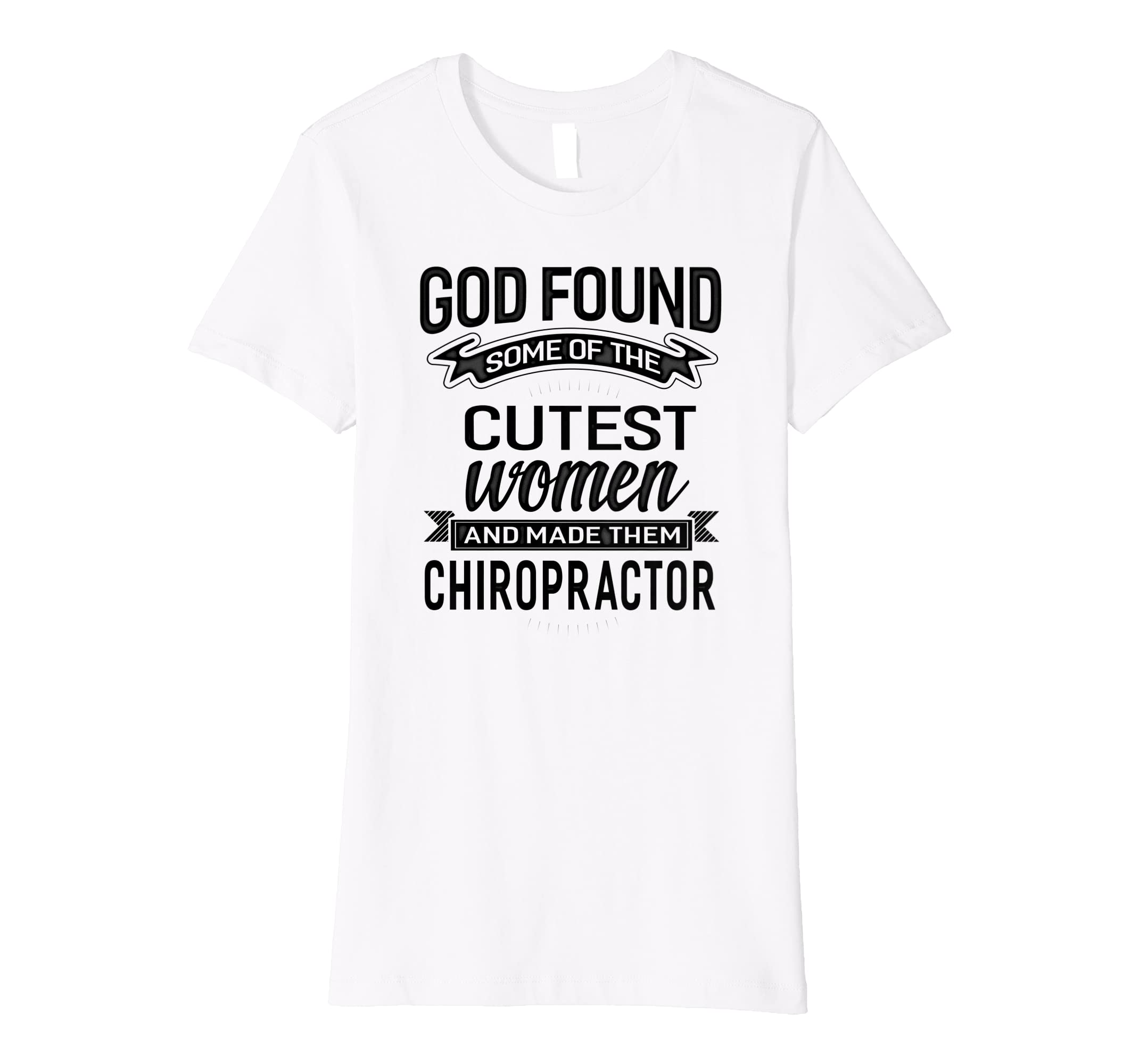 1454cd49a Amazon.com: Womens God Found The Cutest Women & Made Them Chiropractor T- shirt: Clothing