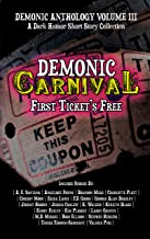 Demonic Carnival: First Ticket's Free: A Dark Humor Short Story Collection (Demonic Anthology Collection Book 3)