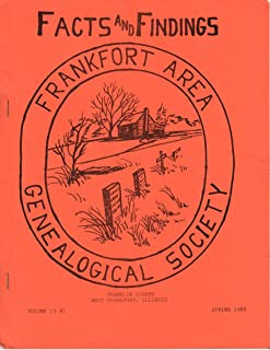Facts and Findings Frankfort Area (Illinois) Genealogical Society Volume 13 #1 Spring 1988 1987 Index, Franklin County Coroner Records Jenkins Cemetery Old Soldiers Hold Reunion Illinois and Michigan Canal