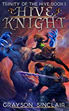 Hive Knight: A Dark Fantasy LitRPG (Trinity of the Hive Book 1)