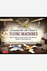 Leonardo da Vinci's Flying Machines Ebook: Paper Airplanes Based on the Great Master's Sketches - That Really Fly! (13 Printable projects; Easy-to-follow instructions) Kindle Edition