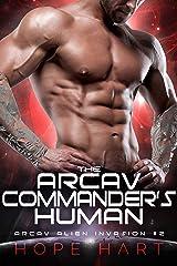 The Arcav Commander's Human: A Sci-Fi Alien Romance (Arcav Alien Invasion Book Two) Kindle Edition