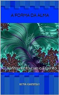 A FORMA DA ALMA: O Alinhamento com o Espírito (Portuguese Edition)