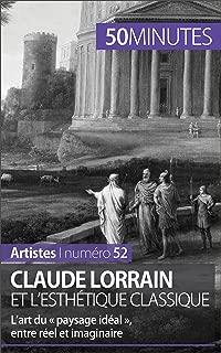Claude Lorrain et l'esthétique classique: L'art du « paysage idéal », entre réel et imaginaire (Artistes t. 52) (French Edition)