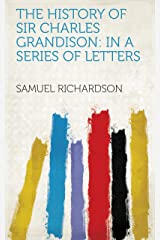 The History of Sir Charles Grandison: In a Series of Letters Kindle Edition