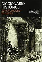 DICCIONARIO HISTÓRICO DE LA ARQUEOLOGÍA EN ESPAÑA: 1 (Diccionarios)