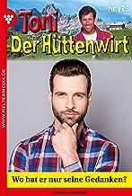 Toni der Hüttenwirt 175 – Heimatroman: Wo hat er nur seine Gedanken? (German Edition)