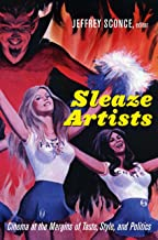 Sleaze Artists: Cinema at the Margins of Taste, Style, and Politics